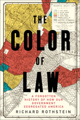 The Color of Law: A Forgotten History of How Our Government Segregated America - Rothstein, Richard