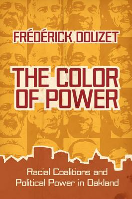The Color of Power: Racial Coalitions and Political Power in Oakland - Douzet, Frederick