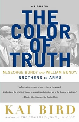 The Color of Truth: McGeorge Bundy and William Bundy: Brothers in Arms - Bird, Kai
