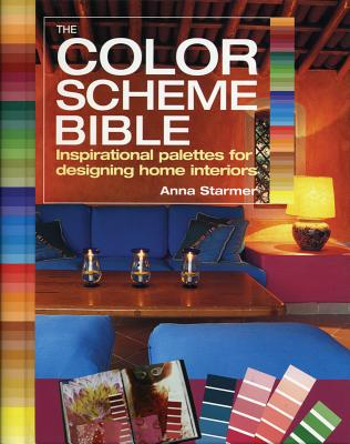 The Color Scheme Bible: Inspirational Palettes for Designing Home Interiors - Starmer, Anna