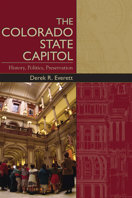 The Colorado State Capitol: History, Politics, Preservation - Everett, Derek