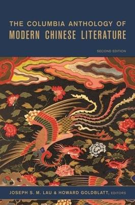 The Columbia Anthology of Modern Chinese Literature - Lau, Joseph S M, Professor (Editor), and Goldblatt, Howard, Professor (Editor)