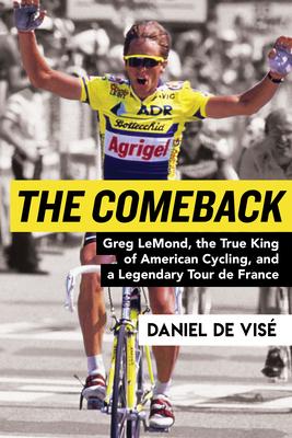 The Comeback: Greg Lemond, the True King of American Cycling, and a Legendary Tour de France - Vise, Daniel de