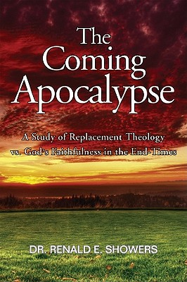The Coming Apocalypse: A Study of Replacement Theology vs. God's Faithfulness in the End-Times - Showers, Renald E