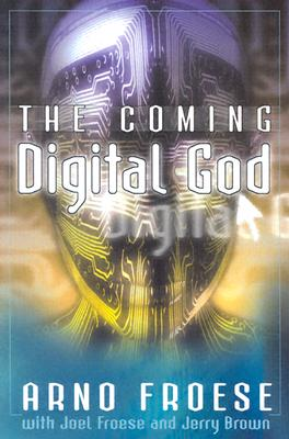 The Coming Digital God - Froese, Arno