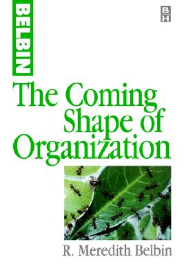 The Coming Shape of Organization - Belbin, Meredith, and Belbin, R Meredith