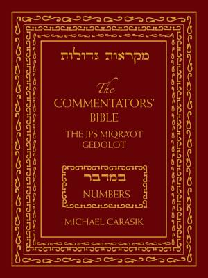 The Commentators' Bible: Numbers: The Rubin JPS Miqra'ot Gedolot - Carasik, Michael, PhD