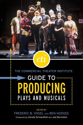 The Commercial Theater Institute Guide to Producing Plays and Musicals - Vogel, Frederic B (Editor), and Hodges, Ben (Editor)