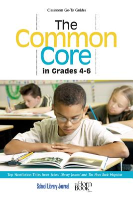 The Common Core in Grades 4-6: Top Nonfiction Titles from School Library Journal and The Horn Book Magazine - Sutton, Roger (Editor), and Grabarek, Daryl (Editor)