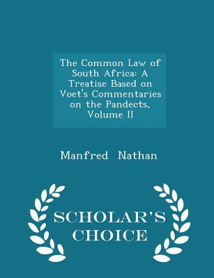 The Common Law of South Africa: A Treatise Based on Voet's Commentaries on the Pandects, Volume II - Scholar's Choice Edition - Nathan, Manfred