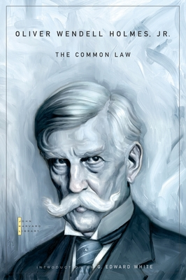 The Common Law - Holmes, Oliver Wendell, and White, G Edward (Introduction by)