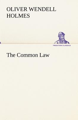 The Common Law - Holmes, Oliver Wendell