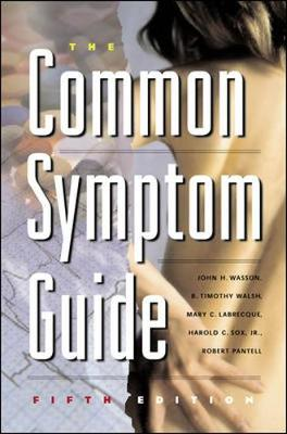 The Common Symptom Guide - Wasson, John H, MD, and Walsh, B Timothy, Dr., MD, and Walsh, Timothy B, MD