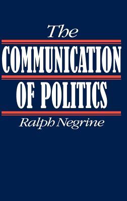 The Communication of Politics - Negrine, Ralph M, Prof.