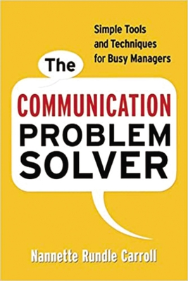 The Communication Problem Solver: Simple Tools and Techniques for Busy Managers - Carroll, Nannette Rundle