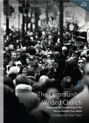 The Community-Minded Church: Resources for Connecting with the World Outside Your Walls - Toler, Stan (Compiled by)