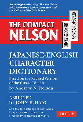 The Compact Nelson Japanese-English Character Dictionary - Haig, John H., and Nelson, Andrew N.