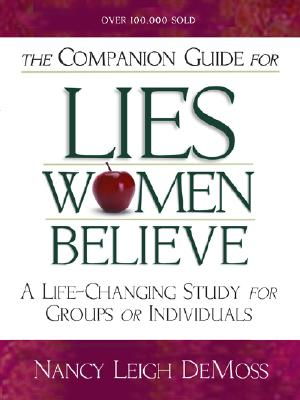 The Companion Guide for Lies Women Believe: A Life-Changing Study for Individuals and Groups - Wolgemuth, Nancy DeMoss