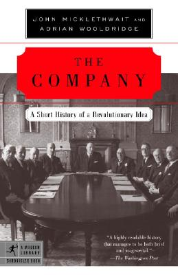 The Company: A Short History of a Revolutionary Idea - Micklethwait, John, and Wooldridge, Adrian
