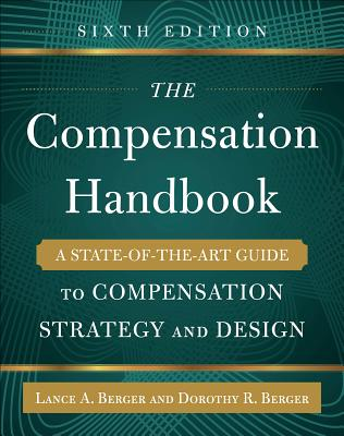 The Compensation Handbook, Sixth Edition: A State-Of-The-Art Guide to Compensation Strategy and Design - Berger, Lance A