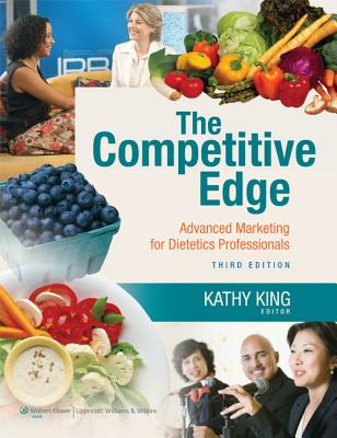 The Competitive Edge: Advanced Marketing for Dietetics Professionals - King, Kathy, Dr., Rd