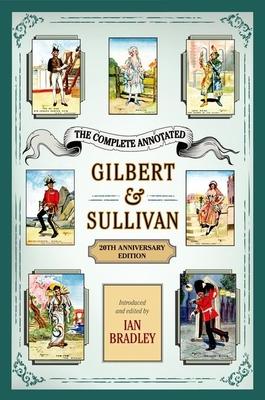 The Complete Annotated Gilbert & Sullivan: 20th Anniversary Edition - Bradley, Ian
