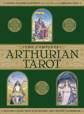 The Complete Arthurian Tarot: Includes classic deck with revised and updated coursebook - Matthews, Caitlin, and Matthews, John, and Gray, Miranda (Illustrator)