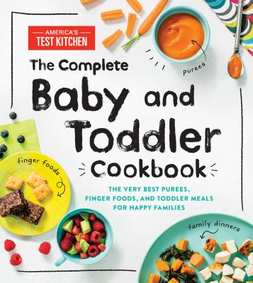 The Complete Baby and Toddler Cookbook: The Very Best Purees, Finger Foods, and Toddler Meals for Happy Families - America's Test Kitchen Kids