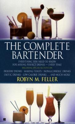 The Complete Bartender - Feller, Robyn M