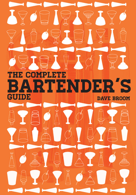The Complete Bartender's Guide - Broom, Dave