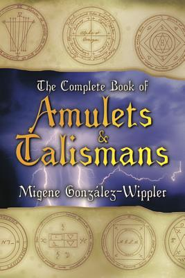 The Complete Book of Amulets & Talismans the Complete Book of Amulets & Talismans - Gonzalez-Wippler, Migene