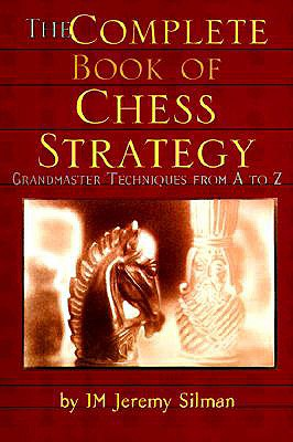 The Complete Book of Chess Strategy: Grandmaster Techniques from A to Z - Silman, Jeremy (Introduction by)