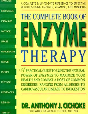 The Complete Book of Enzyme Therapy: A Complete and Up-To-Date Reference to Effective Remedies - Cichoke, Anthony J