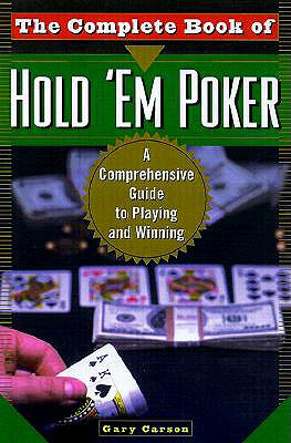 The Complete Book of Hold 'em Poker: A Comprehensive Guide to Playing and Winning - Carson, Gary