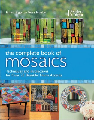 The Complete Book of Mosaics: Techniques and Instructions for Over 25 Beautiful Home Accents - Biggs, Emma, and Hunkin, Tessa