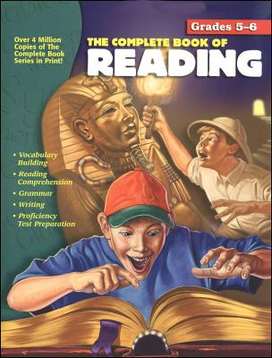 The Complete Book of Reading, Grades 5 - 6 - School Specialty Publishing, and Carson-Dellosa Publishing, and American Education Publishing (Compiled by)
