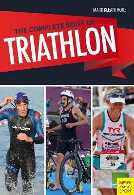 The Complete Book of Triathlon Training: The Encyclopedia of Triathlon - Kleanthous, Mark