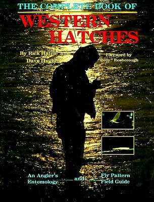 The Complete Book of Western Hatches: An Angler's Entomology and Fly Pattern Field Guide - Hafele, Rick, and Hughes, Dave