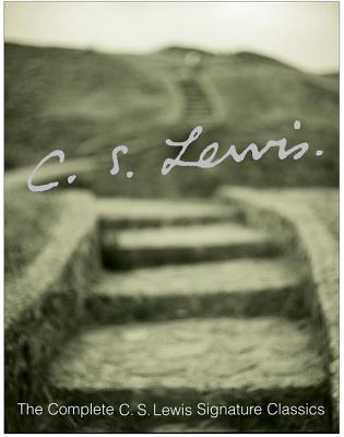 The Complete C.S. Lewis Signature Classics - Lewis, C S