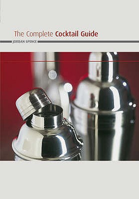The Complete Cocktail Guide - Spence, Jordan