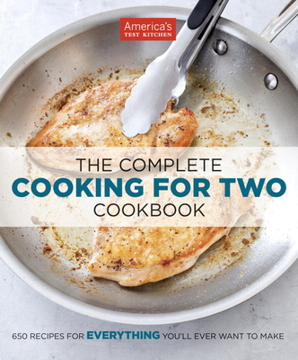 The Complete Cooking for Two Cookbook: 650 Recipes for Everything You'll Ever Want to Make - America's Test Kitchen (Editor)