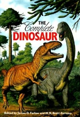 The Complete Dinosaur - Farlow, James Orville (Editor), and Brett-Surman, M K (Editor)