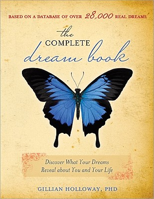 The Complete Dream Book: Discover What Your Dreams Reveal about You and Your Life - Holloway, Gillian, PhD