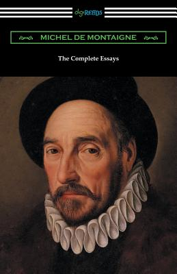 The Complete Essays of Michel de Montaigne - Montaigne, Michel, and Cotton, Charles (Translated by)