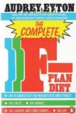 The Complete F-Plan Diet: The F-Plan, The F-Plan Calorie and Fibre Chart, F-Plus - Eyton, Audrey
