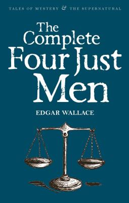 The Complete Four Just Men - Wallace, Edgar, and Davies, David Stuart (Series edited by)