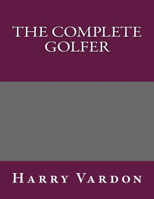 The Complete Golfer - Harry Vardon