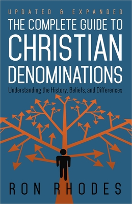 The Complete Guide to Christian Denominations: Understanding the History, Beliefs, and Differences - Rhodes, Ron, Dr.