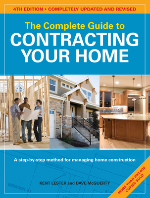 The Complete Guide to Contracting Your Home - Lester, Kent, and McGuerty, Dave