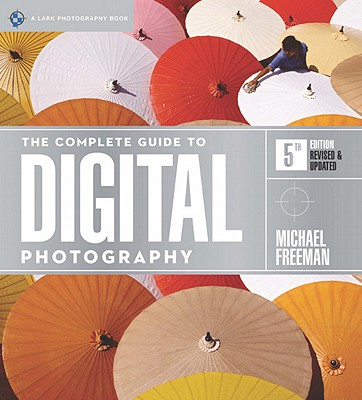 The Complete Guide to Digital Photography - Freeman, Michael